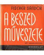 A beszéd művészete - Fischer Sándor