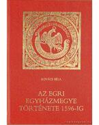 Az egri egyházmegye története 1596-ig - Kovács Béla