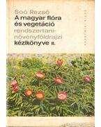 A magyar flóra és vegetáció rendszertani-növényföldrajzi kézikönyve II. - Soó Rezső