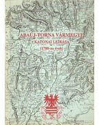 Abaúj-Torna Vármegye katonai leírása (1780-as évek) - Csorba Csaba