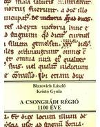A csongrádi régió 1100 éve - Parkkalauz - Kristó Gyula, Trogmayer Ottó, Blazovich László