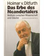 Das Erbe des Neandertalers - Ditfurth, Hoimar v.