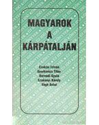 Magyarok a Kárpátalján - Csukás István, Gyurkovics Tibor, Végh Antal, Hernádi Gyula, Szakonyi Károly