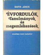 Évfordulók - Tanulmányok és megemlékezések - Barta János