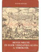 Heves megye és Eger visszafoglalása a töröktől - Sugár István