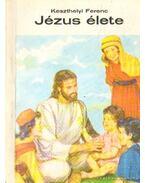 Jézus élete - Keszthelyi Ferenc