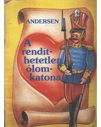 A rendíthetetlen ólomkatona - Andersen, J. Ch.