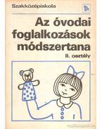 Az óvodai foglalkozások módszertana II. osztály - Forrai Katalin, Zilah Józsefné, Dr. Mészáros Vincéné, Dr. Oszetzky Tamásné