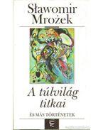 A túlvilág titkai és más történetek - Mrozek, Slawomir