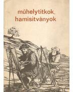 Műhelytitkok, hamisítványok - Szilágyi János György, Harasztiné dr. Takács Marianna