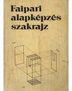 Faipari alapképzés szakrajz - Csornai-Kovács Géza, Miklovicz László