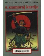 A szamuráj kardja - Perry, Steve, Reaves, Michael
