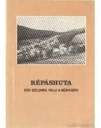 Répáshuta egy Szlovák falu a Bükkben - Viga Gyula, Szabadfalvi József