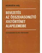 Bevezetés az összehasonlító jogtörténet alapelemeibe - Horváth Pál