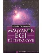 Magyarok égi képeskönyve - Bödők Zsigmond