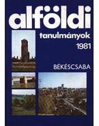 Alföldi tanulmányok 1981. - Tóth József