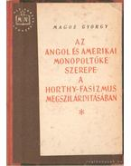 Az angol és amerikai monopoltőke szerepe a Horty-fasizmus megszilárdításában - Magos György