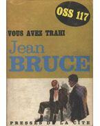 Vous avez trahi... Oss 117 - Bruce, Jean