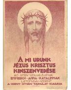 A Mi Urunk Jézus Krisztus kínszenvedése - Brentano Kelemen