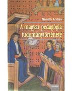 A magyar pedagógia tudománytörténete - Németh András