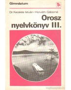 Orosz nyelvkönyv III. - Dr. Kecskés István, Horváth Gáborné
