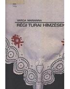 Régi turai hímzések - Varga Marianna