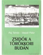 Zsidók a törökkori Budán - Vasadi Péter, Raj Tamás