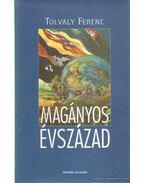 Magányos Évszázad (Dedikált!) - Tolvaly Ferenc