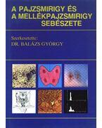 A pajzsmirigy és a mellékpajzsmirigy sebészete - Balázs György