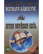 Aki Isten nevében szól - Rozmann Károlyné
