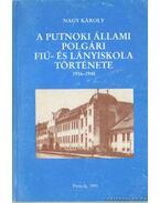 A putnoki állami polgári fiú- és lányiskola története 1916-1948 (dedikált) - Nagy Károly