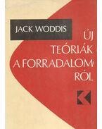 Új teóriák a forradalomról - Woddis, Jack