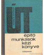 Útépítő munkások kézikönyve - Kovács György