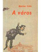 A város - Bacher Iván