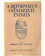 A református gyülekezeti éneklés - Csomasz Tóth Kálmán