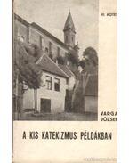 A kis katekizmus példákban VI. kötet - Varga József