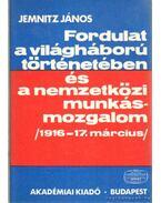 Fordulat a világháború történetében és a nemzetközi munkásmozgalom (1916-17. március) - Jemnitz János