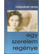 Egy szerelem regénye - Nádudvari Anna