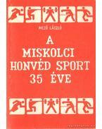 A Miskolci Honvéd Sport 35 éve - Mező László