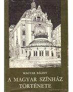 A Magyar Színház története (Dedikált!) - Magyar Bálint