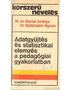 Adatgyűjtés és statisztikai elemzés a pedagógiai gyakorlatban - M. dr. Bartal Andrea, Dr. Széphalmi Ágnes