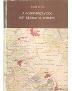 A Közép-Tiszavidék két kéziratos térképe - Sugár István