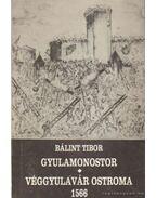 Gyulamonostor - Véggyulavár ostroma 1566 - Bálint Tibor