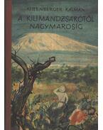 A Kilimandzsárótól Nagymarosig - Kittenberger Kálmán