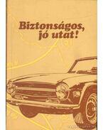 Biztonságos, jó utat! - Kovács Zoltán, Mészáros Ferenc, Jaczkó Andor, Schág Antal Dr.