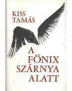 A főnix szárnya alatt - Kiss Tamás