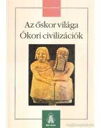 Az őskor világa - Ókori civilizációk - Jakab György