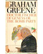 Doctor Fischer of Geneva or The Bomb Party - Graham Greene