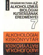 Az alkoholizmus biológiai kutatásának eredményei - Dr. Bánki M. Csaba