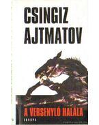 A versenyló halála - Csingiz Ajtmatov